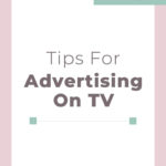 Tips for Advertising on TV