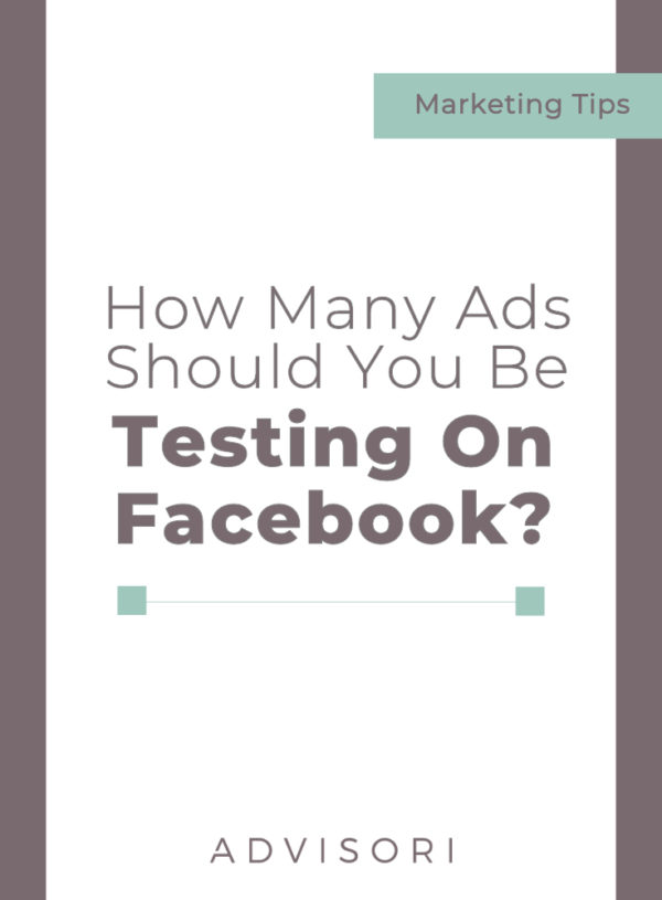 How Many Ads You Should be Testing on Facebook