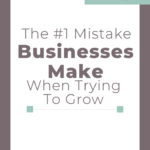 #1 Mistake Businesses Make When Trying to Grow