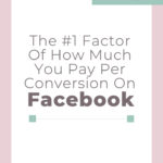 #1 Factor of How Much You Pay per Conversion on Facebook