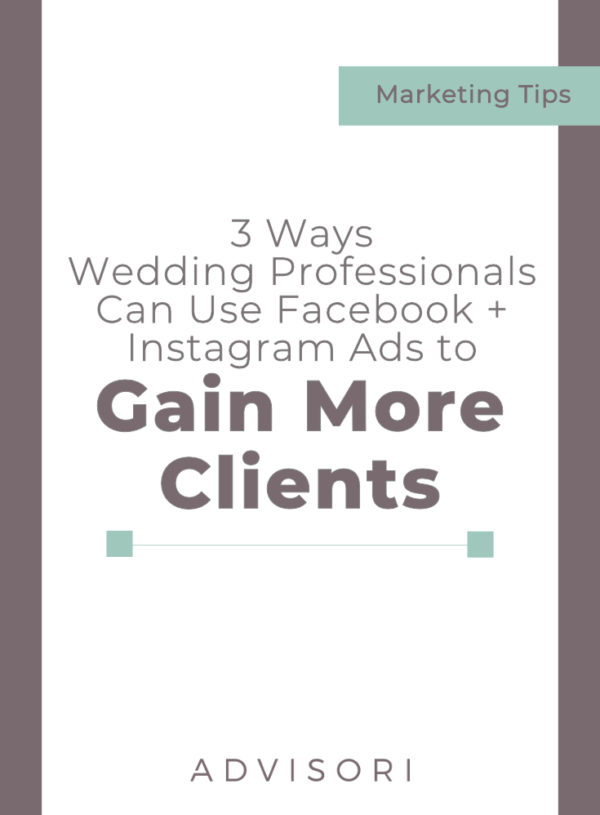 3 Ways Wedding Professionals can get Started with Facebook and Instagram Ads to Gain More Clients
