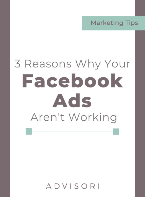 3 Reasons Your Facebook Ads Aren't Working
