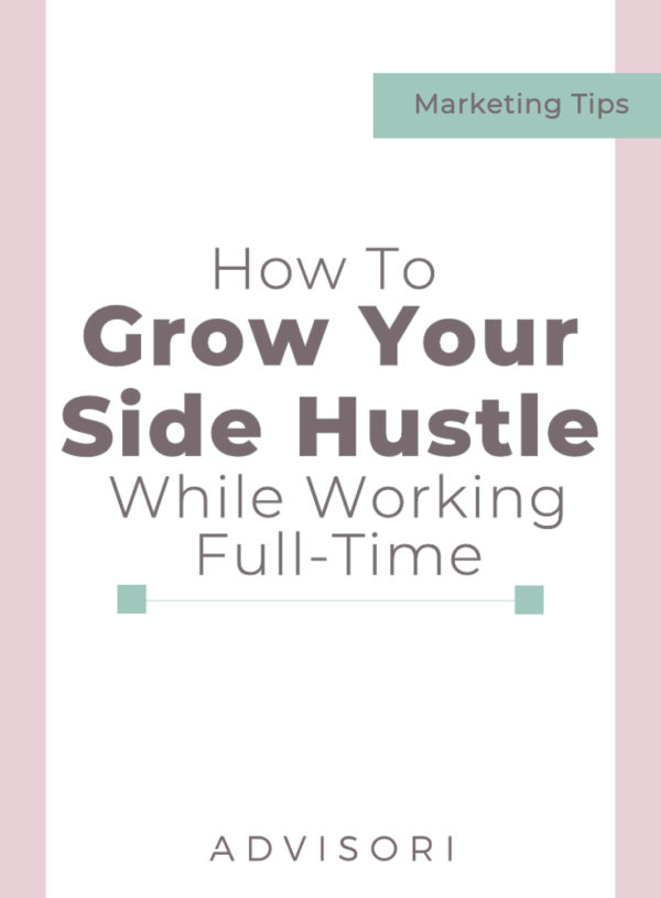 How to Grow Your Side Hustle While Working Full-time