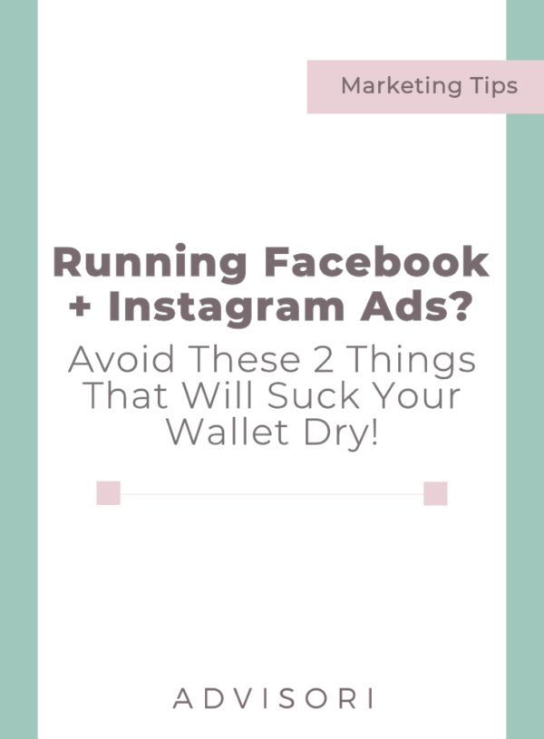 Running Facebook and Instagram Ads? Avoid these 2 things that will suck your wallet dry!