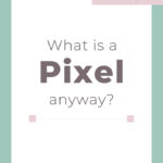 What is a Pixel anyway?