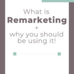 What is Remarketing & Why You Should Use It