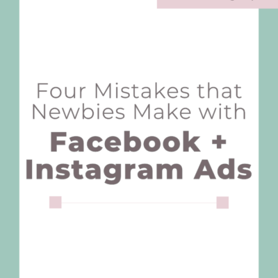 4 Mistakes Newbies Make with Facebook and Instagram Ads