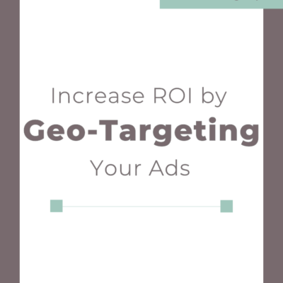 Increase ROI by Geo-targeting Your Ads