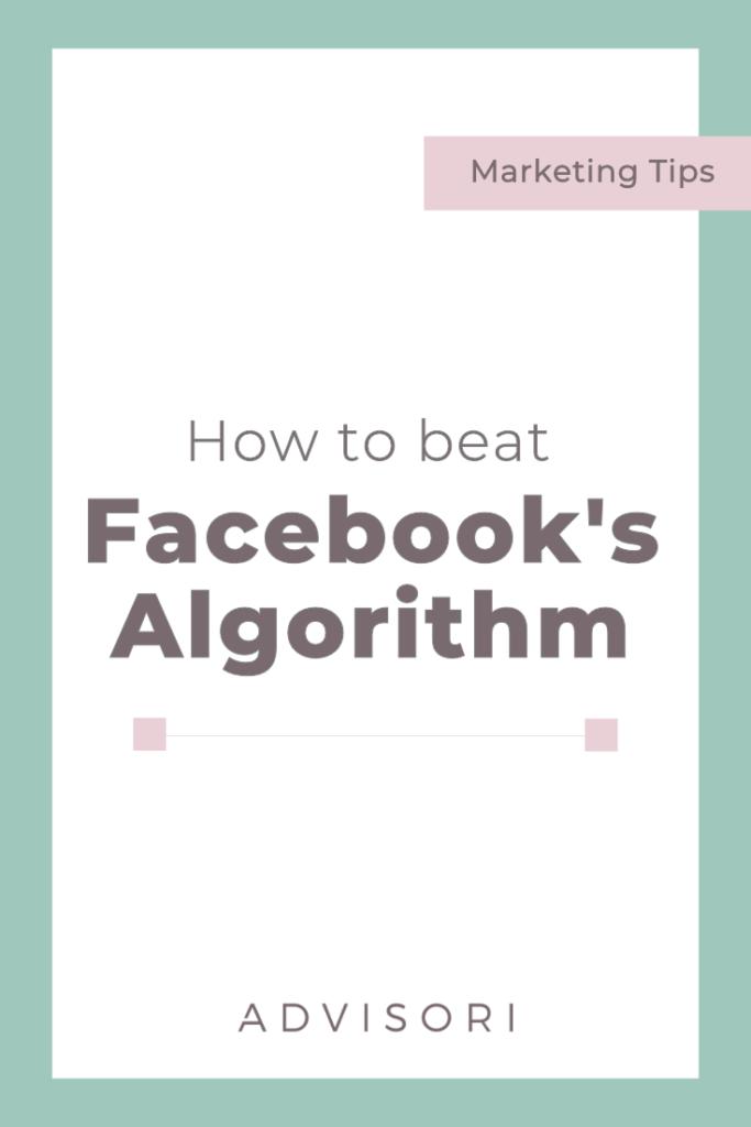How to beat Facebook's Algorithm #facebookads #digitaladvertising #smallbusinesstips #socialmediaads