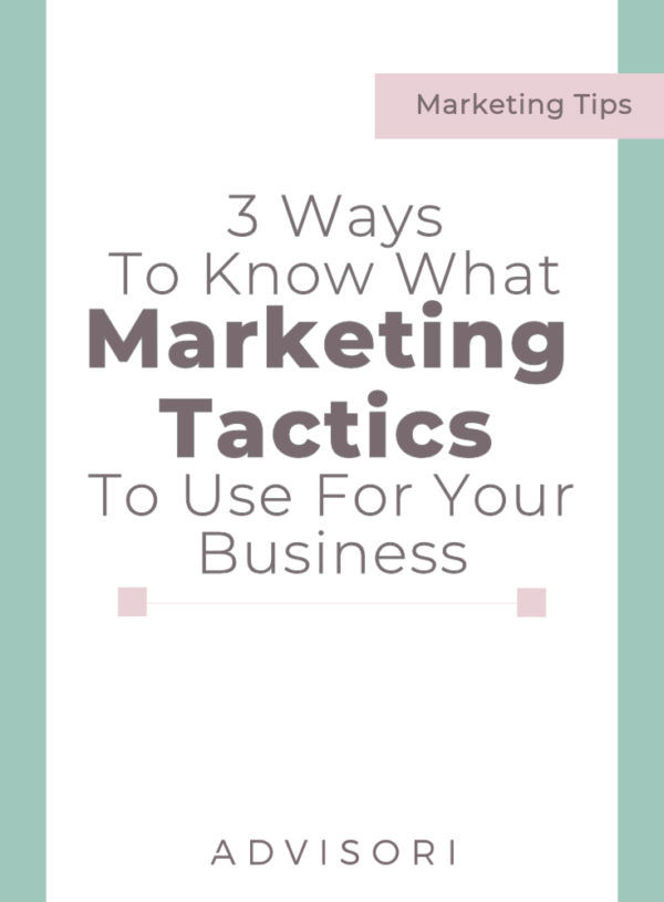 3 Ways To Know What Marketing Tactics To Use For Your Business