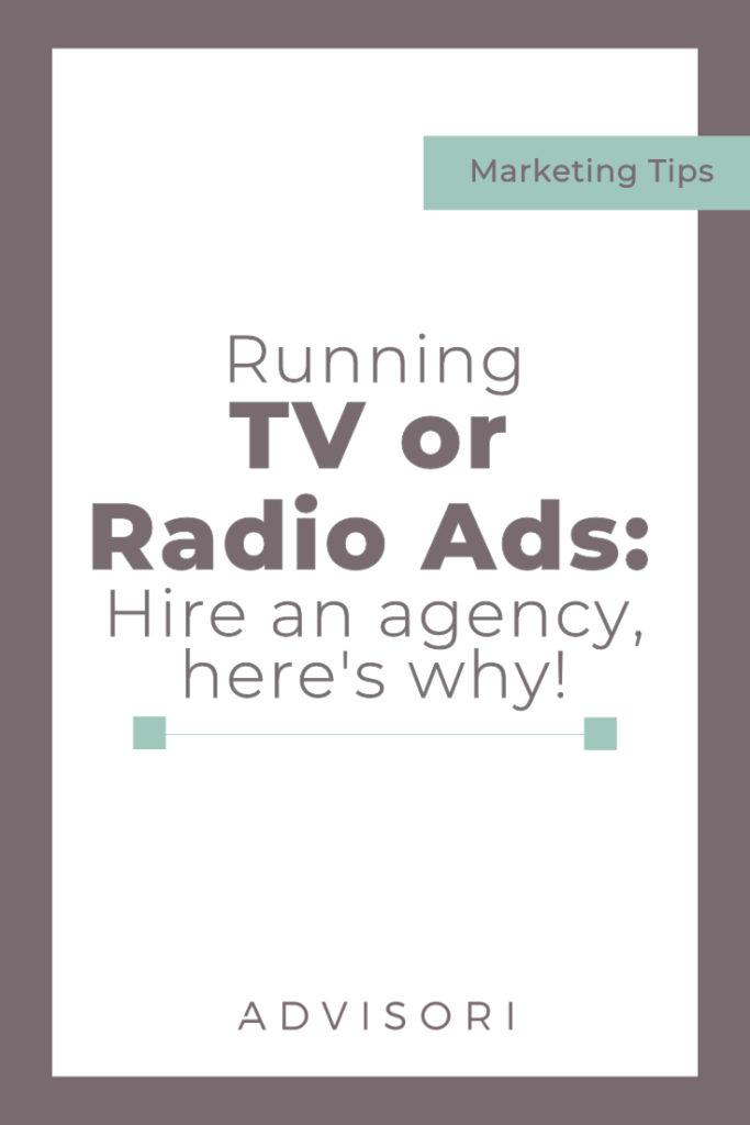 Running TV or Radio Ads: Hire an Agency, here's why!