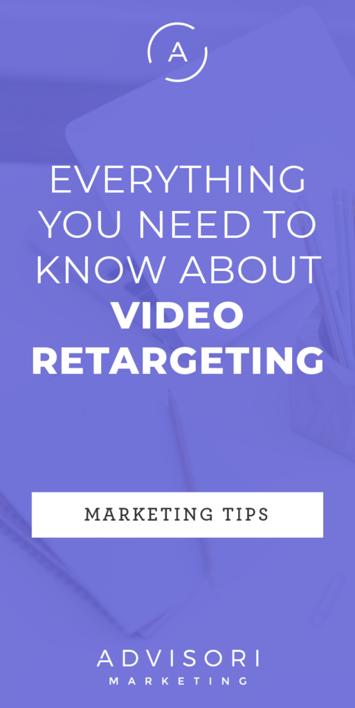 everything you need to know about video retargeting - advisori marketing