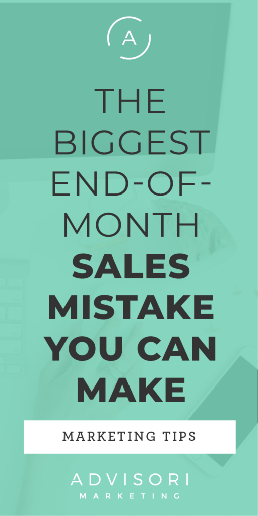 the biggest end-of-month sales mistake you can make - advisori marketing