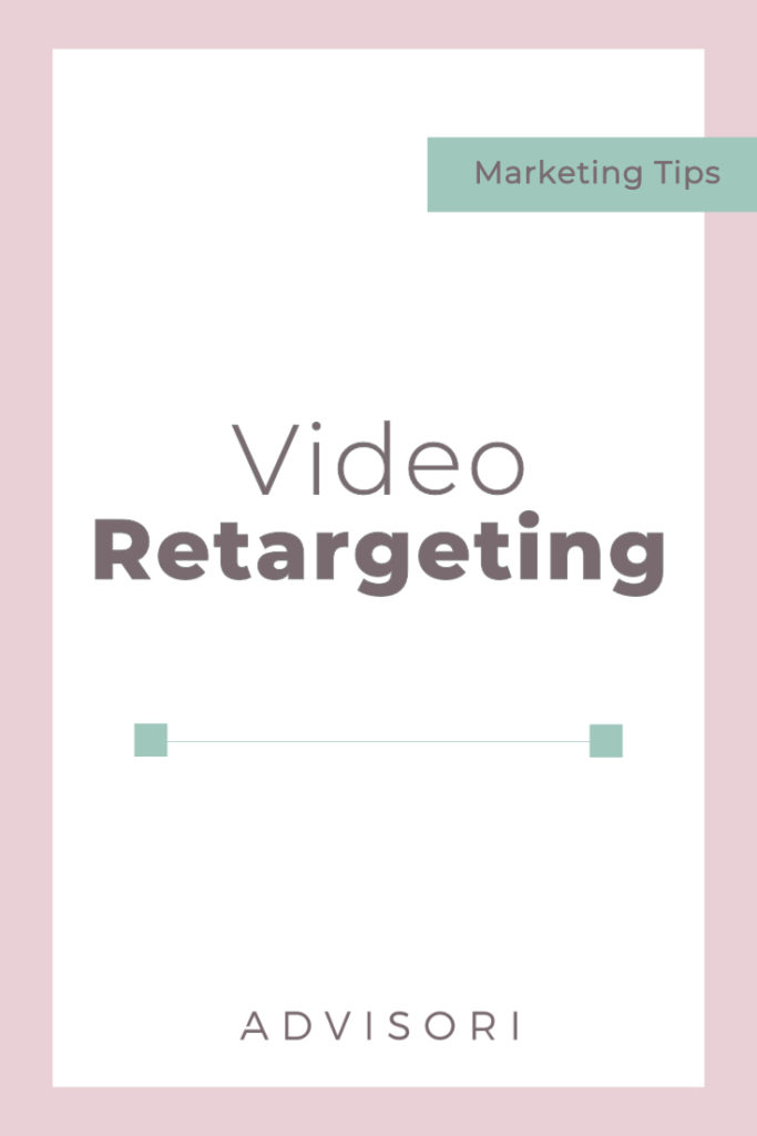 Video Retargeting   Remarketing   Digital Advertising   Using video in business #videomarketing