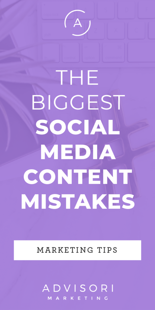 the biggest social media content mistakes - advisori marketing