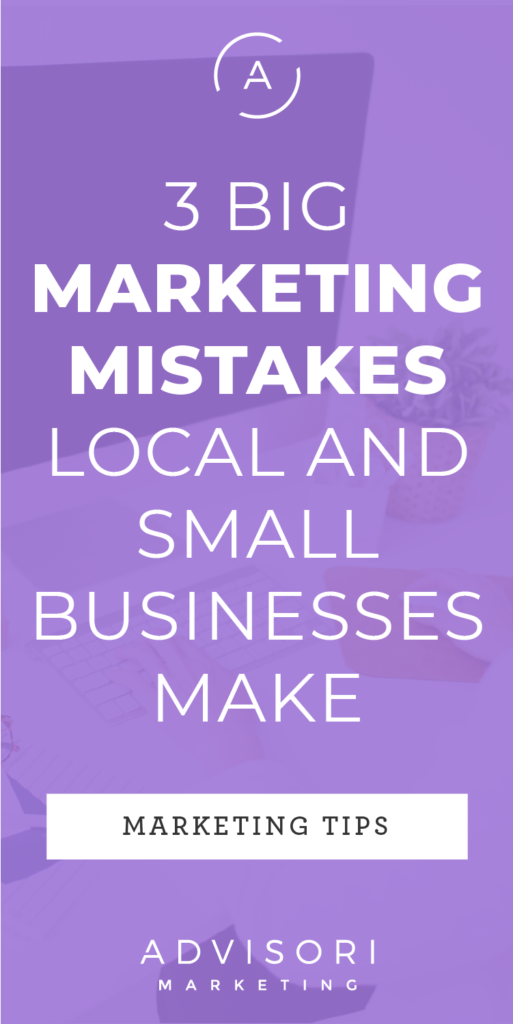 3 big marketing mistakes local and small business make - advisori marketing