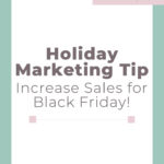 Holiday Marketing Tip / Increase Sales for Black Friday