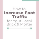 How to Increase Foot Traffic for Your Local Brick & Mortar