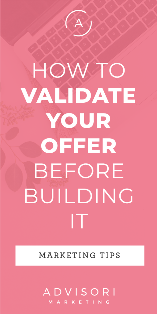 how to validate your offer before building it - advisori marketing