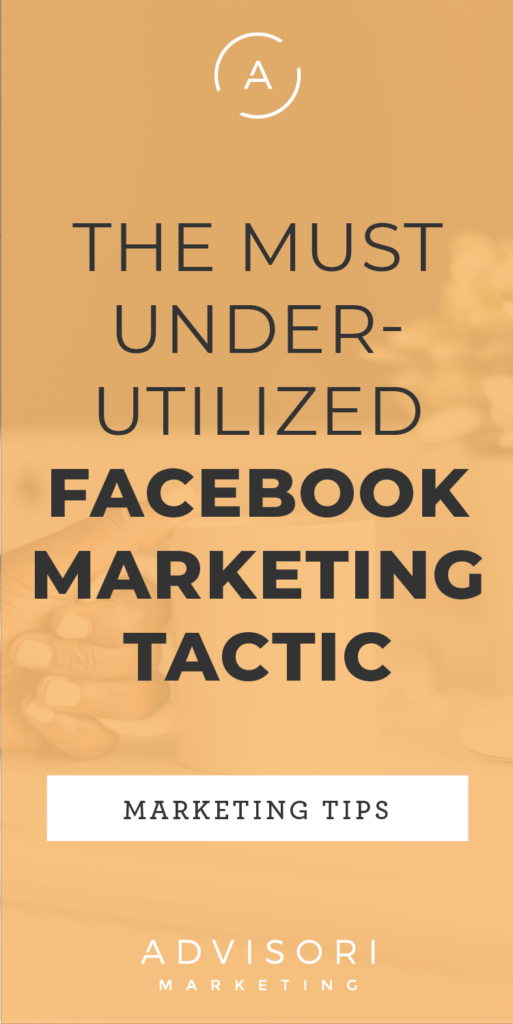 the most underutilized facebook marketing tactic - advisori marketing