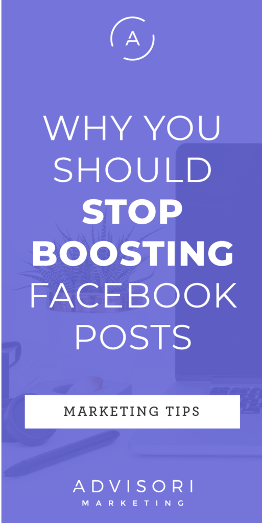 why you should stop boosting facebook posts - advisori marketing