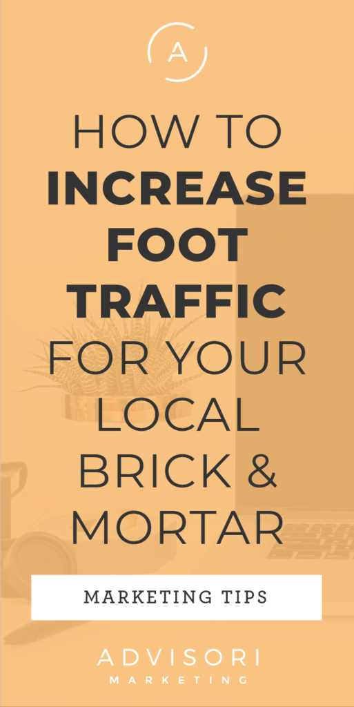 how to increase foot traffic for your local brick and mortar - advisori marketing